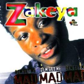 Dem Get Me Mad Zakeya