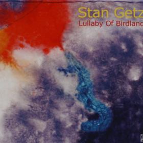 Lullaby Of Birdland Stan Getz