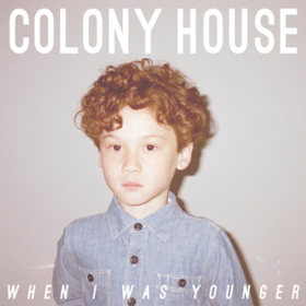When I Was Younger Colony House