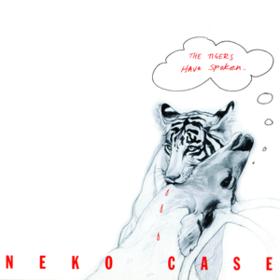Tigers Have Spoken Neko Case