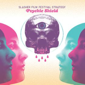 Psychic Shield Slasher Film Festival Strategy