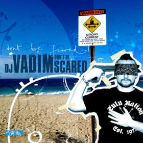 Don't Be Scared Dj Vadim