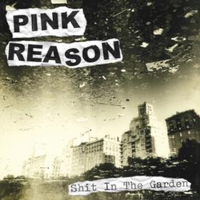 Shit In The Garden Pink Reason