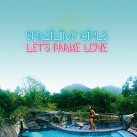 Let's Make Love Brazilian Girls