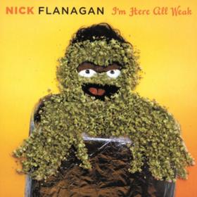 I'm Here All Weak Nick Flanagan