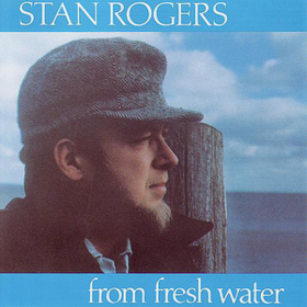 From Fresh Water Stan Rogers