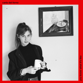 You Know What It's Like Carla Dal Forno