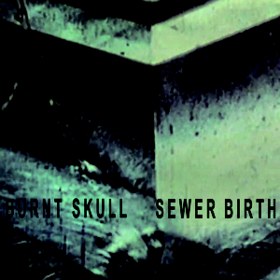 Sewer Birth Burnt Skull