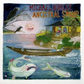 Ancestral Swamp Michael Hurley
