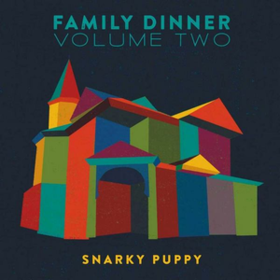 Family Dinner Volume Two Snarky Puppy