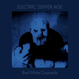Bad White Corpuscle Electric Sewer Age