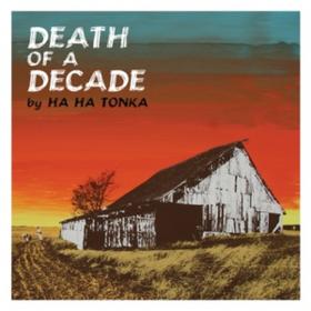 Death Of A Decade Ha Ha Tonka