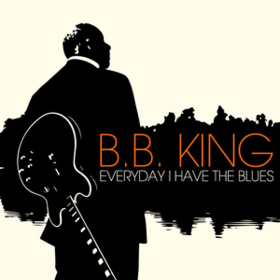 Everyday I Have The Blues B.B. King