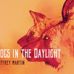 Dogs In The Daylight Jeffrey Martin