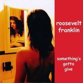 Something's Gotta Give Roosevelt Franklin