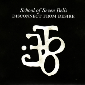 Disconnect From Desire School Of Seven Bells
