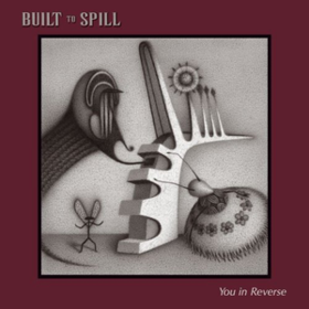 You In Reverse Built To Spill