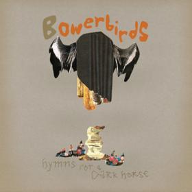 Hymns For A Dark Horse Bowerbirds
