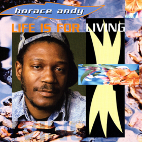 Life Is For Living Horace Andy