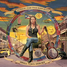 Small Town Heroes Hurray For The Riff Raff