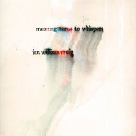 Meaning Turns To Whispers Ian William Craig