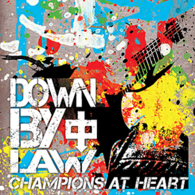 Champions At Heart Down By Law
