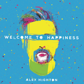 Welcome To Happiness Alex Highton