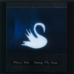 Among My Swan Mazzy Star