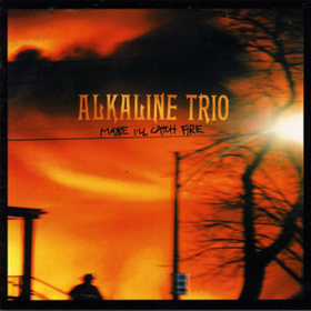 Maybe I'll Catch Fire Alkaline Trio