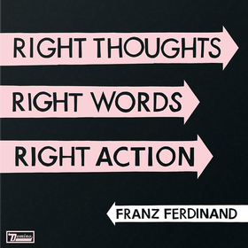 Right thoughts Right words Right action Franz Ferdinand