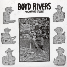 You Can't Make Me Doubt Boyd Rivers