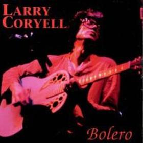 Bolero Larry Coryell