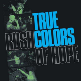 Rush Of Hope True Colors