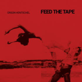 Feed The Tape Orson Hentschel