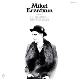 El Hombre Sin Sombra Mikel Erentxun