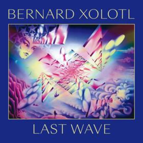 Last Wave Bernard Xolotl