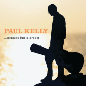 Nothing But A Dream Paul Kelly