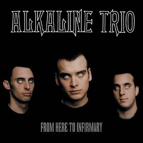 From Here To Infirmary Alkaline Trio