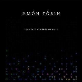 Fear In A Handful Of Dust Amon Tobin