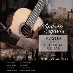 Master of the Classical Guitar Andres Segovia