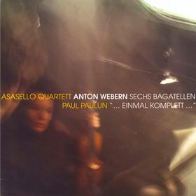 "Sechs Bagatellen/""...Einmal Komplett..."" Asasello Quartett/Paul Pa"