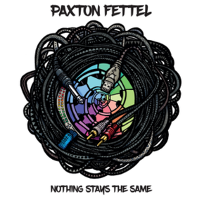 Nothing Stays The Same Paxton Fettel