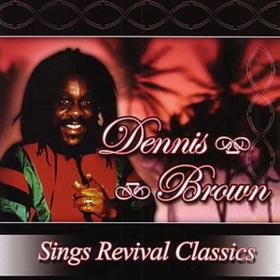 Sings Revival Classics Dennis Brown