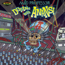 Dubbing With Anansi Mad Professor