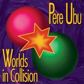 Worlds In Collision Pere Ubu