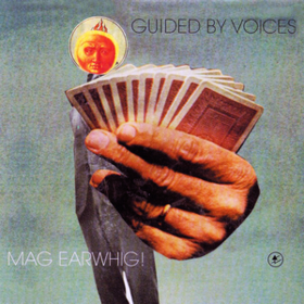 Mag Earwhig! Guided By Voices