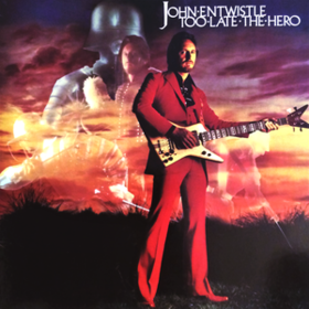 Too Late The Hero John Entwistle