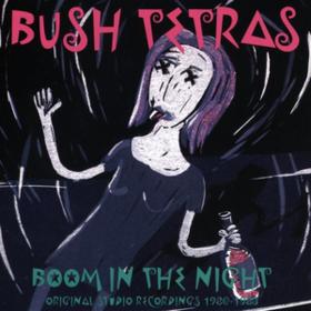Boom In The Night Bush Tetras