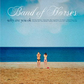 Why Are You Ok? (Limited Edition) Band Of Horses