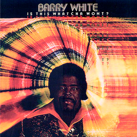 Is This Whatcha Wont? Barry White